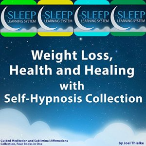 Weight Loss, Health, and Healing with Self-Hypnosis, Guided Meditation, and Subliminal Affirmations Collection audiobook cover art