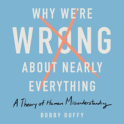 Why We're Wrong About Nearly Everything audiobook cover art