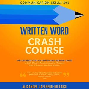 Written Word Crash Course: The Ultimate Step-by-Step Speech Writing Guide to Craft Effective Presentations and Messages Even If You are a First-Time Speaker audiobook cover art