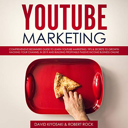 YouTube Marketing: Comprehensive Beginners Guide to Learn YouTube Marketing, Tips & Secrets to Growth Hacking Your Channel in 2019 and Building Profitable Passive Income Business Online audiobook cover art