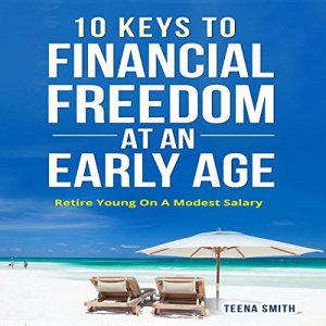 10 Keys to Financial Freedom at an Early Age Audiobook By Teena Smith cover art