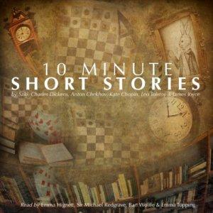 10-Minute Short Stories Audiobook By James Joyce, Anton Chekhov, Leo Tolstoy, Kate Chopin, Charles Dickens, Saki cover art