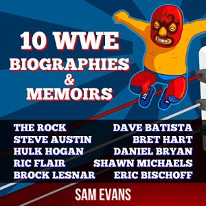 10 WWE Biographies and Memoirs Audiobook By Sam Evans cover art