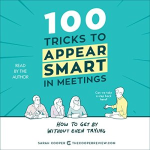 100 Tricks to Appear Smart in Meetings Audiobook By Sarah Cooper cover art