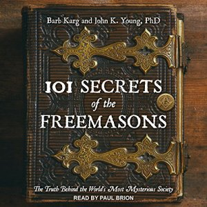 101 Secrets of the Freemasons Audiobook By Barb Karg, John K. Young PhD cover art
