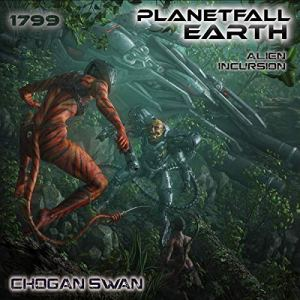 1799 Planetfall: Alien Incursion Audiobook By Chogan Swan cover art