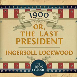 1900, Or: The Last President Audiobook By Ingersoll Lockwood cover art