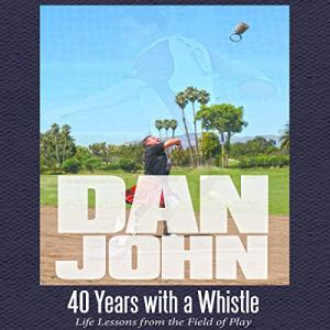 40 Years with a Whistle: Life Lessons from the Field of Play Audiobook By Dan John cover art