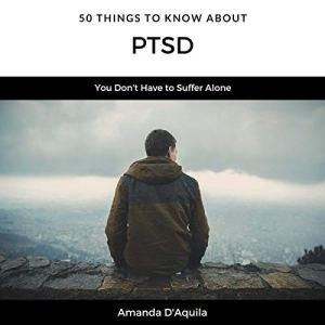 50 Things to Know About PTSD Audiobook By Amanda D'Aquila, Greater Than a Tourist cover art