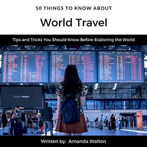 50 Things to Know About World Travel Audiobook By Amanda Walton, 50 Things To Know cover art