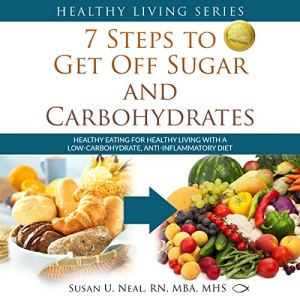 7 Steps to Get Off Sugar and Carbohydrates Audiobook By Susan U Neal cover art