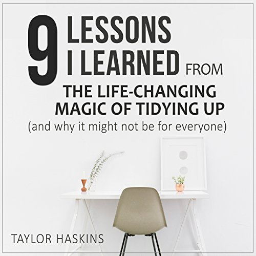 9 Lessons I Learned from The Life Changing Magic of Tidying Up by Marie Kondo Audiobook By Taylor Haskins cover art