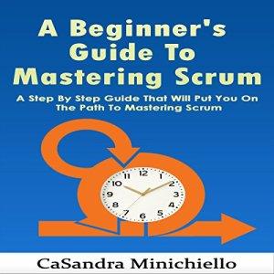 A Beginner's Guide to Mastering Scrum Audiobook By CaSandra Minichiello cover art
