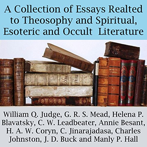 A Collection of Essays Related to Theosophy and Spiritual, Esoteric and Occult Literature Audiobook By William Q. Judge, G. R. S. Mead, Helena P. Blavatsky, C. W. Leadbeater, Annie Besant, H. A. W. Coryn cover art