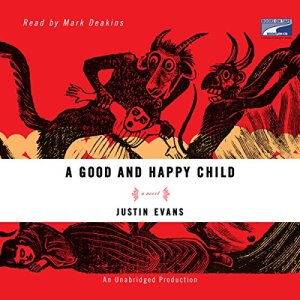 A Good and Happy Child Audiobook By Justin Evans cover art