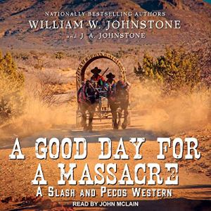 A Good Day for a Massacre Audiobook By William W. Johnstone, J. A. Johnstone cover art