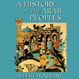 A History of the Arab Peoples Audiobook By Albert Hourani cover art