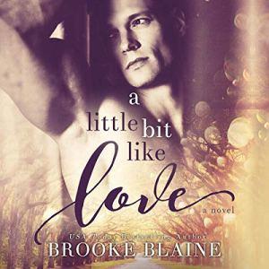 A Little Bit Like Love Audiobook By Brooke Blaine cover art