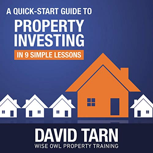 A Quick Start Guide to Property Investing in 9 Simple Lessons Audiobook By David W. Tarn, Wise Owl Property Training cover art