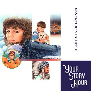 """""""Adventures in Life"""" (Dramatized) Audiobook By Your Story Hour cover art"""