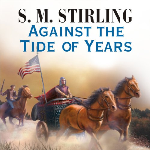 Against the Tide of Years Audiobook By S. M. Stirling cover art