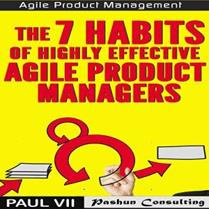 Agile Product Management: The 7 Habits of Highly Effective Agile Product Managers Audiobook By Paul VII cover art