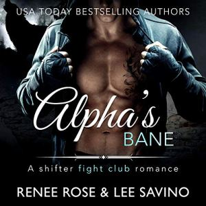 Alpha's Bane: A Shifter Fight Club Romance Audiobook By Renee Rose, Lee Savino cover art