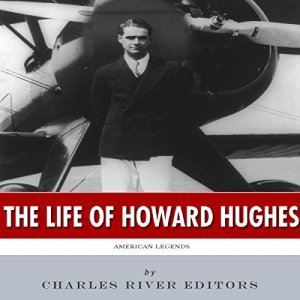American Legends: The Life of Howard Hughes Audiobook By Charles River Editors cover art