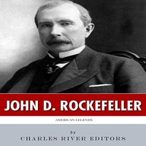 American Legends: The Life of John D. Rockefeller Audiobook By Charles River Editors cover art