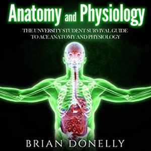 Anatomy and Physiology Audiobook By Brian Donelly cover art