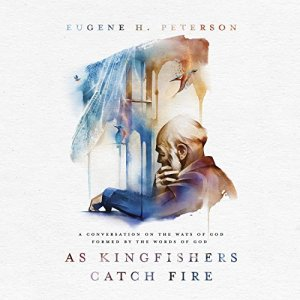 As Kingfishers Catch Fire Audiobook By Eugene H. Peterson cover art