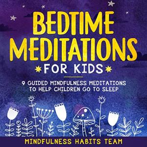 Bedtime Meditations for Kids Audiobook By Mindfulness Habits Team cover art