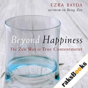 Beyond Happiness Audiobook By Ezra Bayda cover art