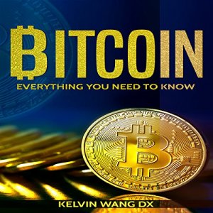 Bitcoin: Everything You Need to Know Audiobook By Kelvin Wang DX cover art