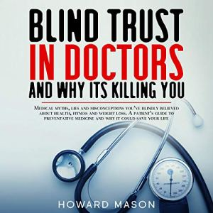 Blind Trust in Doctors and Why Its Killing You Audiobook By Howard Mason cover art