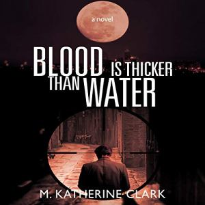 Blood Is Thicker Than Water Audiobook By M. Katherine Clark cover art