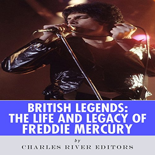 British Legends: The Life and Legacy of Freddie Mercury Audiobook By Charles River Editors cover art