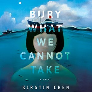 Bury What We Cannot Take Audiobook By Kirstin Chen cover art