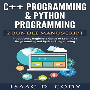 C++ and Python Programming: 2 Manuscript Bundle Audiobook By Isaac D. Cody cover art