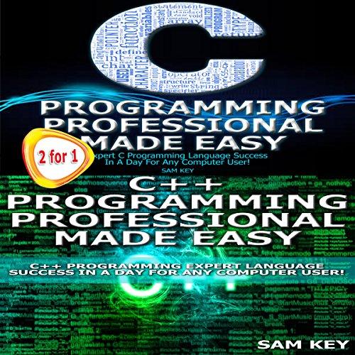 C Programming Professional Made Easy & C++ Programming Professional Made Easy (Volume 18) Audiobook By Sam Key cover art