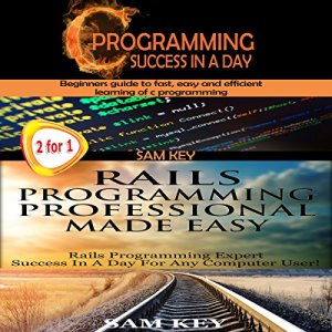 C Programming Success in a Day & Rails Programming Professional Made Easy Audiobook By Sam Key cover art