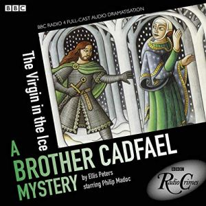 Cadfael: The Virgin in the Ice (BBC Radio Crimes) Audiobook By Ellis Peters cover art