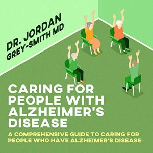 Caring for People with Alzheimer's Disease Audiobook By Dr. Jordan Grey Smith MD cover art