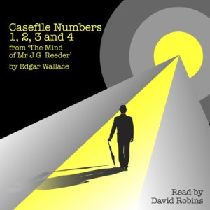 Casefile Numbers 1,2,3, and 4 from 'The Mind of Mr J G Reeder' Audiobook By Edgar Wallace cover art