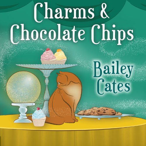 Charms and Chocolate Chips Audiobook By Bailey Cates cover art