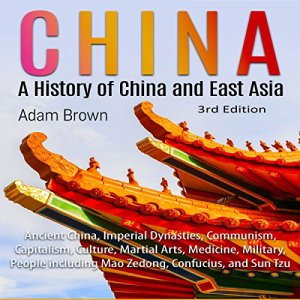 China: A History of China and East Asia 3rd Edition Audiobook By Adam Brown cover art