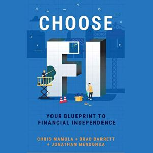 Choose FI: Your Blueprint to Financial Independence Audiobook By Chris Mamula, Brad Barrett, Jonathan Mendonsa cover art