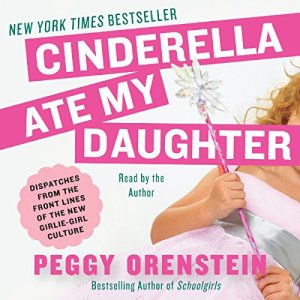 Cinderella Ate My Daughter Audiobook By Peggy Orenstein cover art