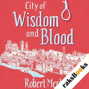City of Wisdom and Blood Audiobook By Robert Merle cover art
