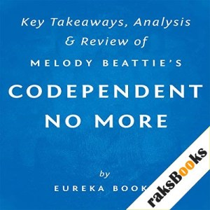 Codependent No More, by Melody Beattie: Key Takeaways, Analysis, & Review Audiobook By Eureka Books cover art